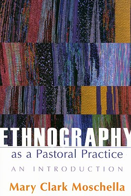 Ethnography As A Pastoral Practice: An Introduction, Mary Clark Moschella