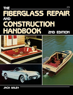 Fiberglass Repair and Construction Handbook, Wiley, Jack