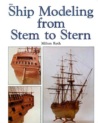 Ship Modeling from Stem to Stern, Roth, Milton
