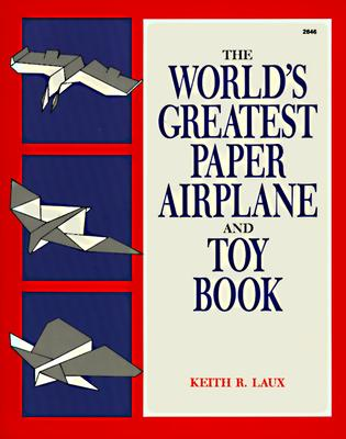The World's Greatest Paper Airplane and Toy Book, Laux, Keith R.