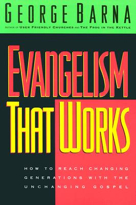 Image for Evangelism That Works: How to Reach Changing Generations With the Unchanging Gospel