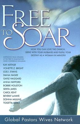 Image for Free to Soar: How You Can Love the Church, Serve with Your Husband and Fulfill Your Destiny as a Woman in Ministry