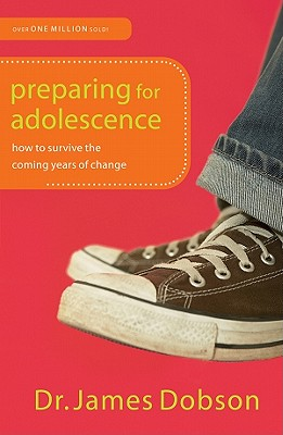 Preparing for Adolescence: How to Survive the Coming Years of Change, Dobson Ph.D, Dr. James