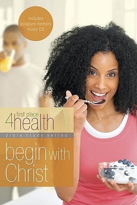Image for Begin With Christ: First Place 4 Health Bible Study