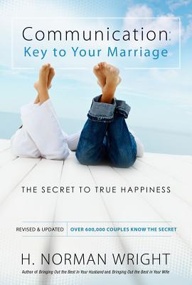 Communication: Key to Your Marriage: The Secret to True Happiness, Wright, H. Norman