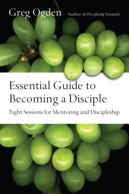 Image for Essential Guide to Becoming a Disciple: Eight Sessions for Mentoring and Discipleship (Essentials Set)