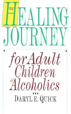 The Healing Journey for Adult Children of Alcoholics, Quick, Daryl E.