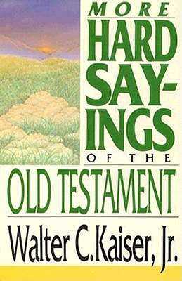 More Hard Sayings of the Old Testament, WALTER C. KAISER JR.