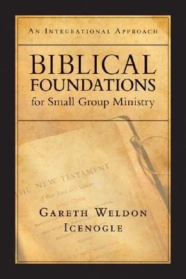 Image for Biblical Foundations for Small Group Ministry : An Integrative Approach