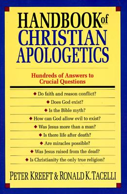 Handbook of Christian Apologetics : Hundreds of Answers to Crucial Questions, PETER KREEFT, RONALD K. TACELLI