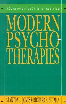 Modern Psychotherapies: A Comprehensive Christian Appraisal (Christian Association for Psychological Studies Partnership), Jones, Stanton L.; Butman, Richard E.