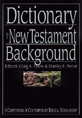 Dictionary of New Testament Background (The IVP Bible Dictionary Series), Craig A. Evans, ed.