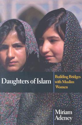 Image for Daughters of Islam: Building Bridges With Muslim Women
