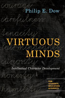 Virtuous Minds: Intellectual Character Development, Philip E. Dow