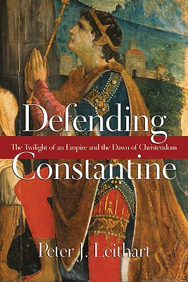 Image for Defending Constantine: The Twilight of an Empire and the Dawn of Christendom