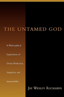 Image for The Untamed God: A Philosophical Exploration of Divine Perfection, Simplicity, and Immutability
