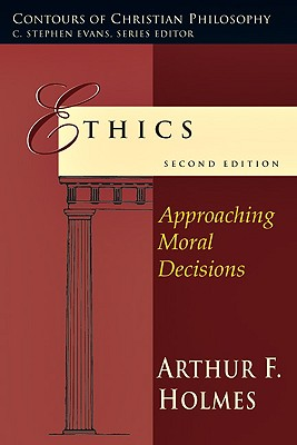 Image for Ethics: Approaching Moral Decisions (Contours of Christian Philosophy)