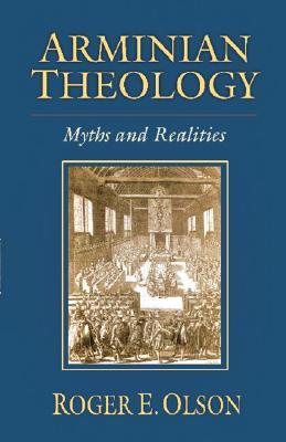 Arminian Theology: Myths and Realities, OLSON, ROGER E.