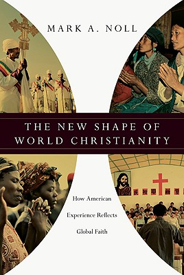 Image for The New Shape of World Christianity: How American Experience Reflects Global Faith
