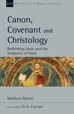 Image for Canon, Covenant and Christology: Rethinking Jesus and the Scriptures of Israel (New Studies in Biblical Theology)