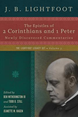 Image for The Epistles of 2 Corinthians and 1 Peter: Newly Discovered Commentaries (Lightfoot Legacy Set)
