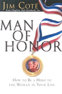 Image for Man of Honor: How to Be a Hero to the Woman in Your Life