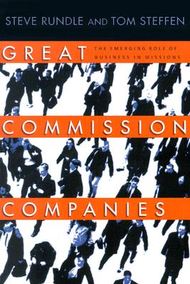 Great Commission Companies: The Emerging Role of Business in Missions, Steven L. Rundle; Tom A. Steffen