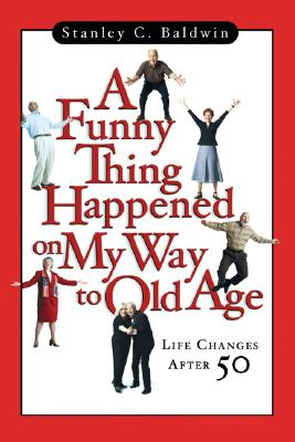 Image for Funny Thing Happened On My Way To Old Age : Life Changes After 50