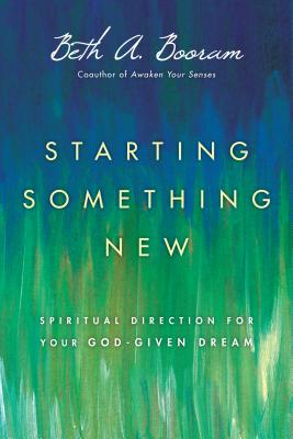 Image for Starting Something New: Spiritual Direction for Your God-Given Dream
