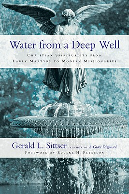 Image for Water from a Deep Well: Christian Spirituality from Early Martyrs to Modern Missionaries