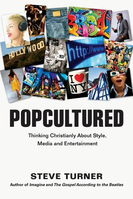 Popcultured: Thinking Christianly About Style, Media and Entertainment, Steve Turner