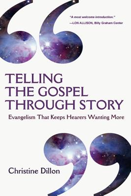 Image for Telling the Gospel Through Story: Evangelism That Keeps Hearers Wanting More