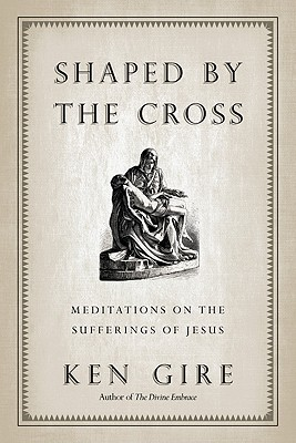 Image for Shaped by the Cross: Meditations on the Sufferings of Jesus