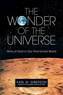 Image for The Wonder of the Universe: Hints of God in Our Fine-Tuned World (First Edition)