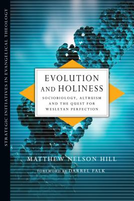 Image for Evolution and Holiness: Sociobiology, Altruism and the Quest for Wesleyan Perfection (Strategic Initiatives in Evangelical Theology)