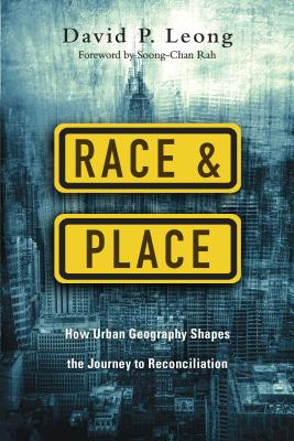 Image for Race and Place: How Urban Geography Shapes the Journey to Reconciliation