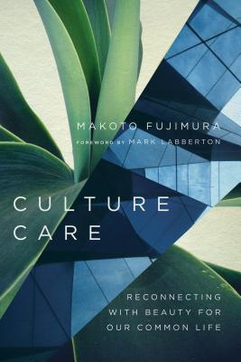 Image for Culture Care: Reconnecting with Beauty for Our Common Life