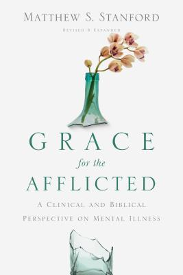 Image for Grace for the Afflicted: A Clinical and Biblical Perspective on Mental Illness