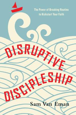 Image for Disruptive Discipleship: The Power of Breaking Routine to Kickstart Your Faith