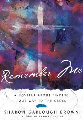 Image for Remember Me: A Novella about Finding Our Way to the Cross