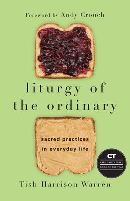 Image for Liturgy of the Ordinary: Sacred Practices in Everyday Life