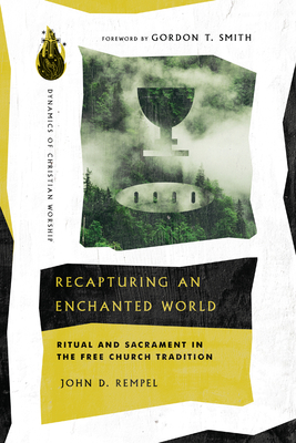 Image for Recapturing an Enchanted World: Ritual and Sacrament in the Free Church Tradition (Dynamics of Christian Worship)