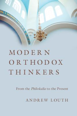 Modern Orthodox Thinkers: From the Philokalia to the Present Day, Andrew Louth