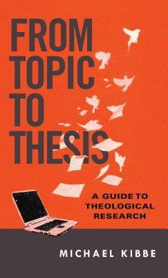 Image for From Topic to Thesis: A Guide to Theological Research