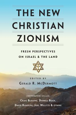 Image for The New Christian Zionism: Fresh Perspectives on Israel and the Land