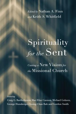 Image for Spirituality for the Sent: Casting a New Vision for the Missional Church