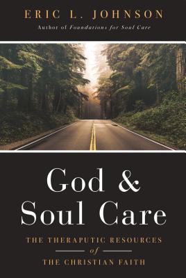 Image for God and Soul Care: The Therapeutic Resources of the Christian Faith