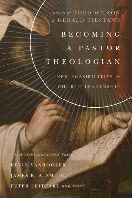 Image for Becoming a Pastor Theologian: New Possibilities for Church Leadership