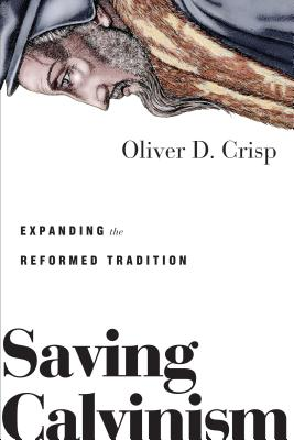Image for Saving Calvinism: Expanding the Reformed Tradition
