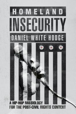 Image for Homeland Insecurity: A Hip-Hop Missiology for the Post–Civil Rights Context